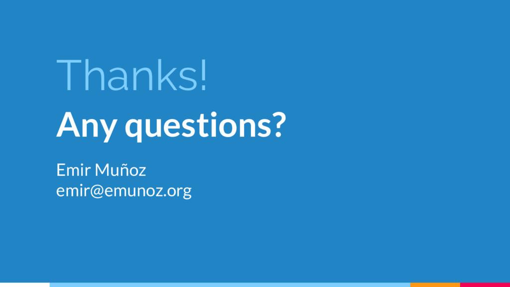 Thanks! Any questions? Emir Muñoz emir@emunoz.o...