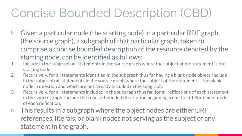 Concise Bounded Description (CBD) ▷ Given a par...