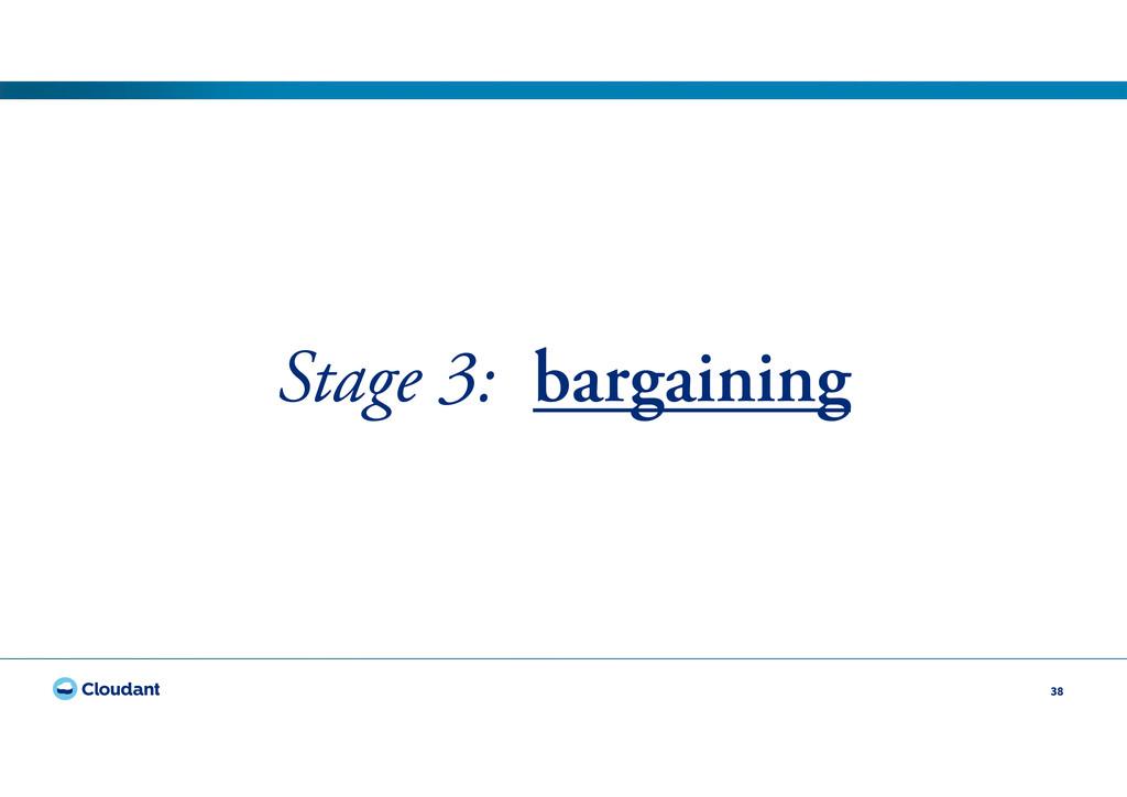 38 Stage 3: bargaining