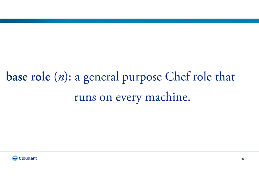 40 base role (n): a general purpose Chef role t...