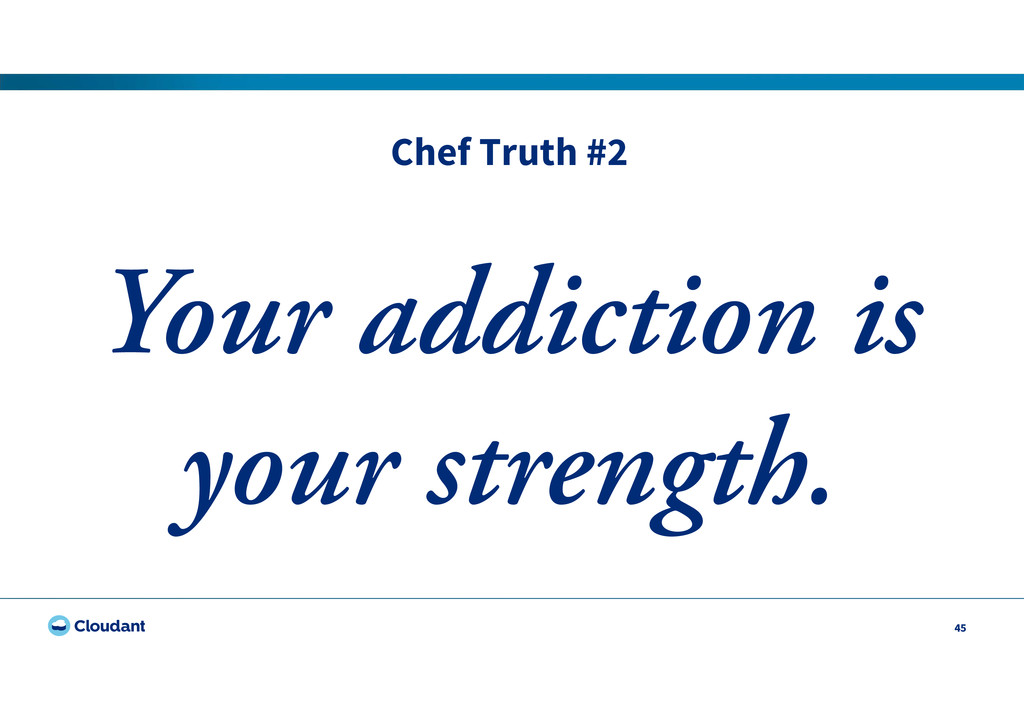 Chef Truth #2 45 Your addiction is your strengt...