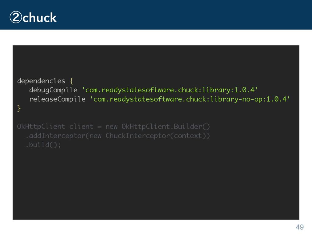 ᶄchuck 49 dependencies { debugCompile 'com.read...