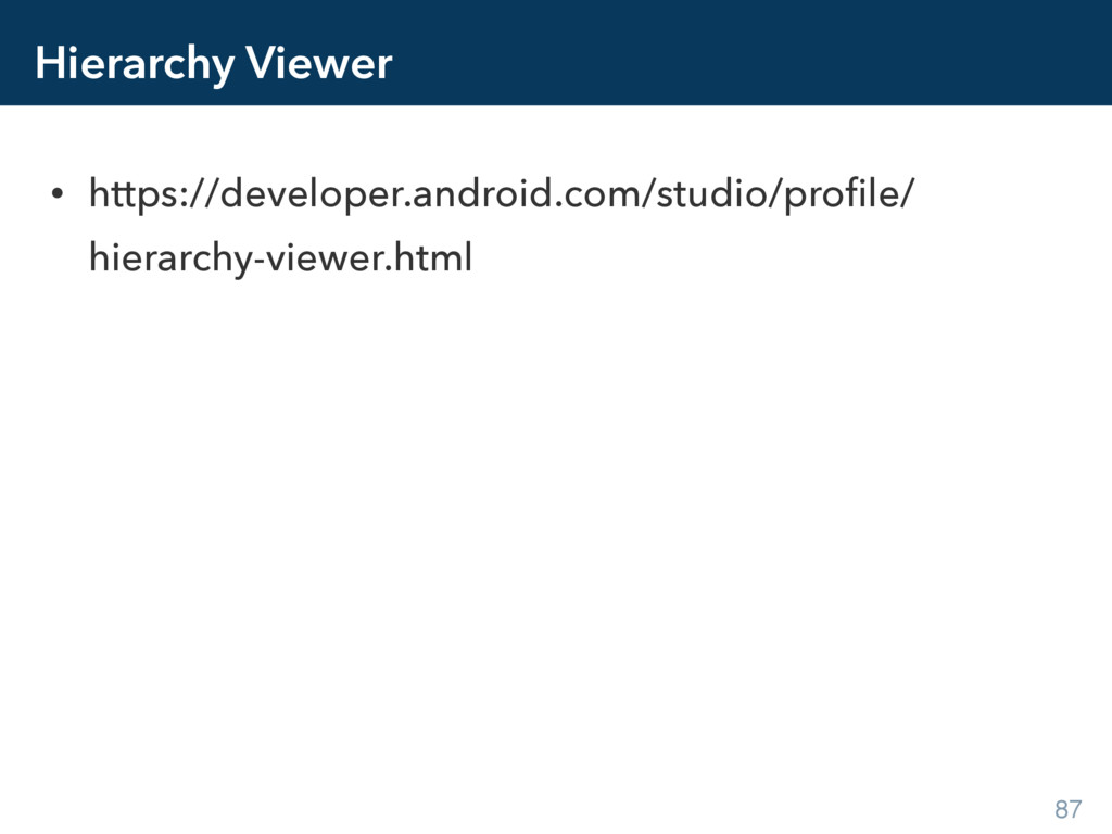 Hierarchy Viewer • https://developer.android.co...