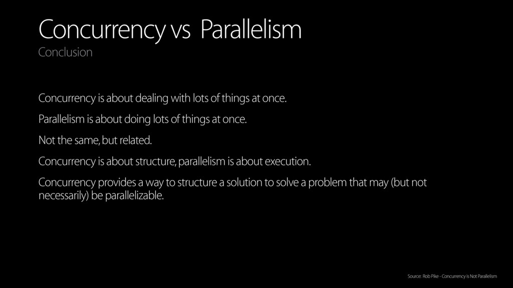 Concurrency vs Parallelism Concurrency is about...