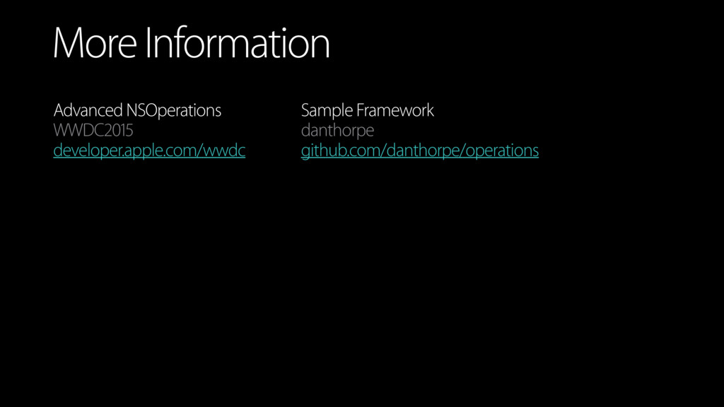 More Information Advanced NSOperations WWDC2015...