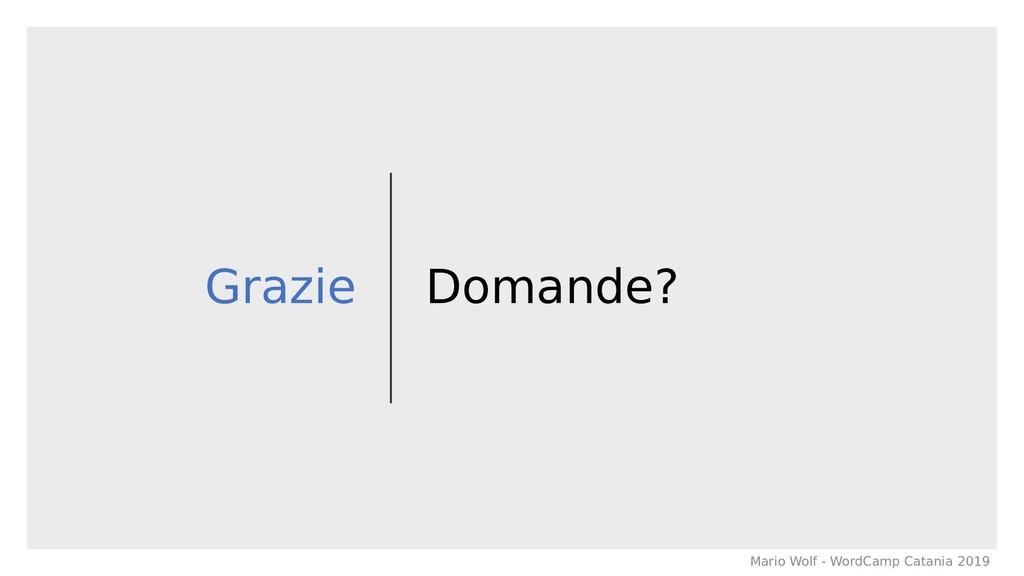 Grazie Domande? Mario Wolf - WordCamp Catania 2...