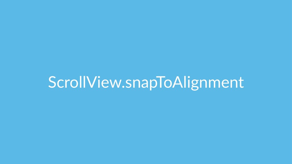 ScrollView.snapToAlignment