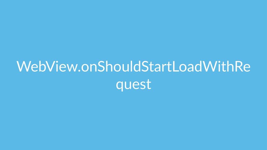 WebView.onShouldStartLoadWithRe quest