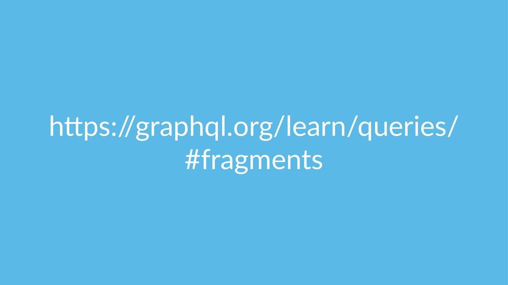 "h""ps:/ /graphql.org/learn/queries/ #fragments"