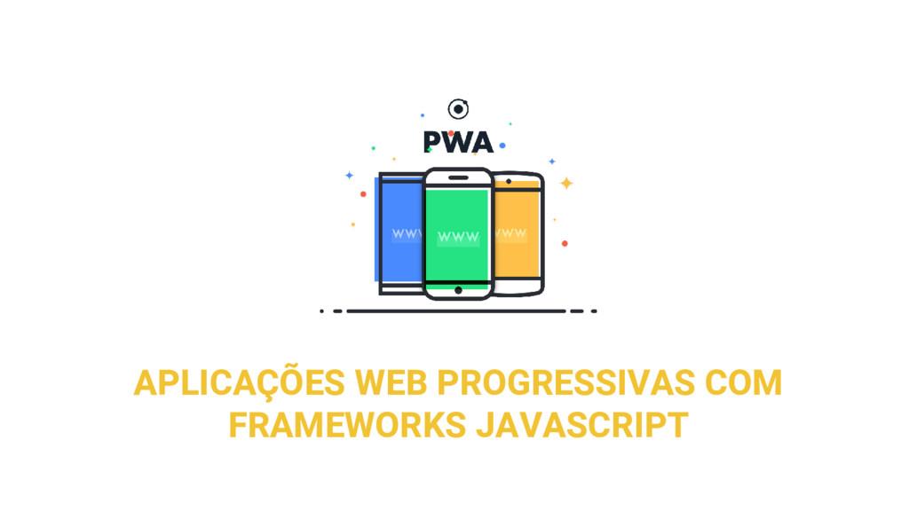 APLICAÇÕES WEB PROGRESSIVAS COM FRAMEWORKS JAVA...