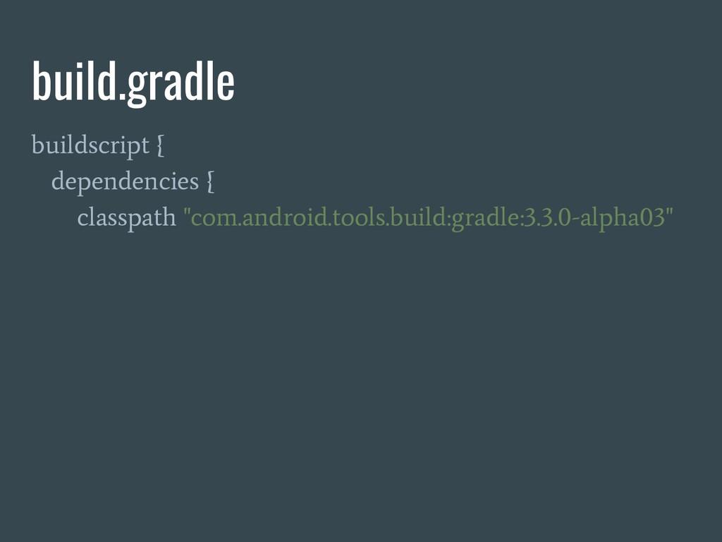 build.gradle buildscript { dependencies { class...