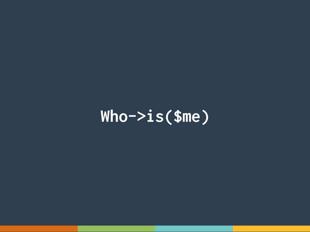 Who->is($me)