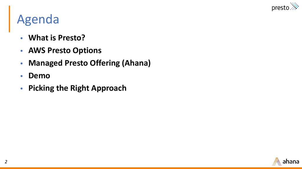 2 Agenda • What is Presto? • AWS Presto Options...