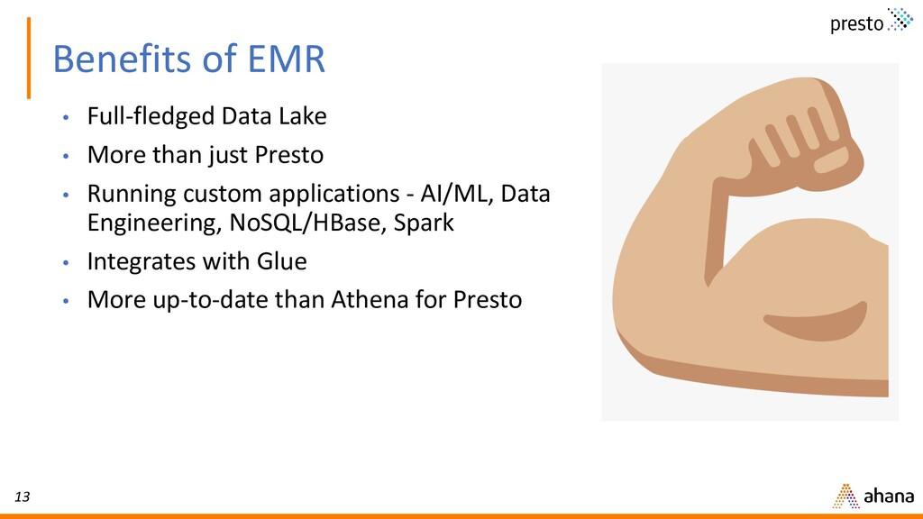 13 Benefits of EMR • Full-fledged Data Lake • M...