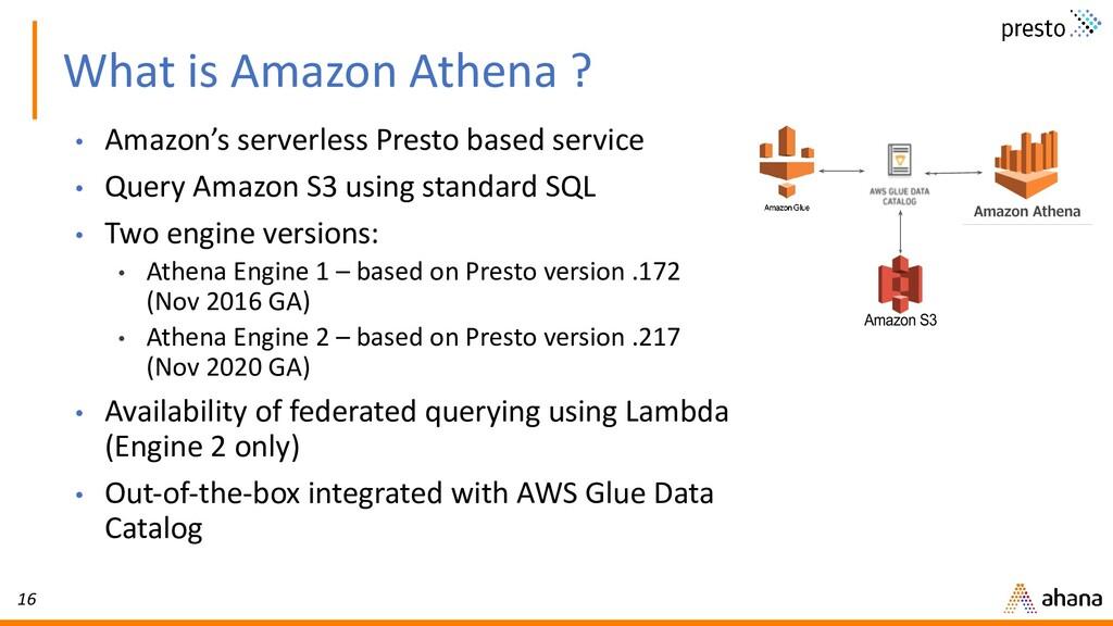 16 What is Amazon Athena ? • Amazon's serverles...