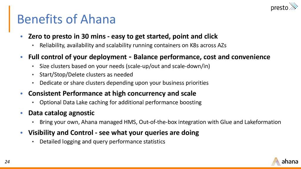 24 Benefits of Ahana • Zero to presto in 30 min...