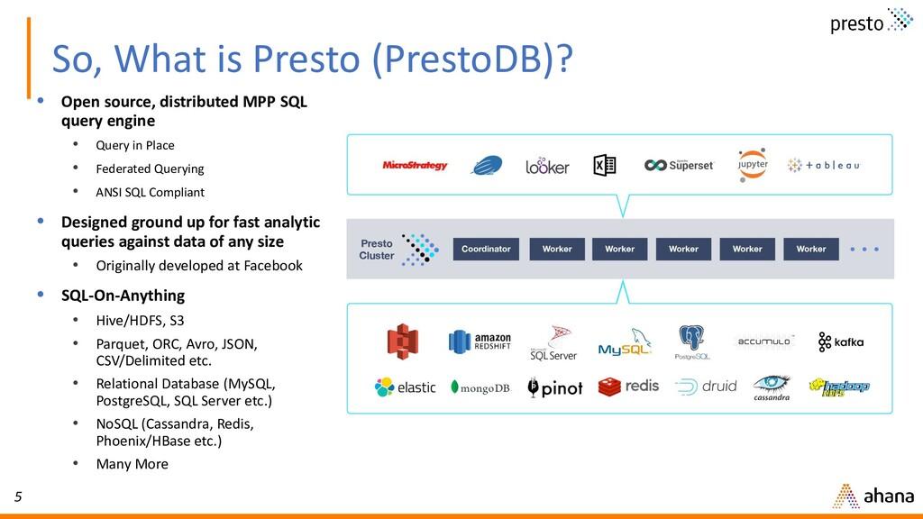 5 So, What is Presto (PrestoDB)? • Open source,...