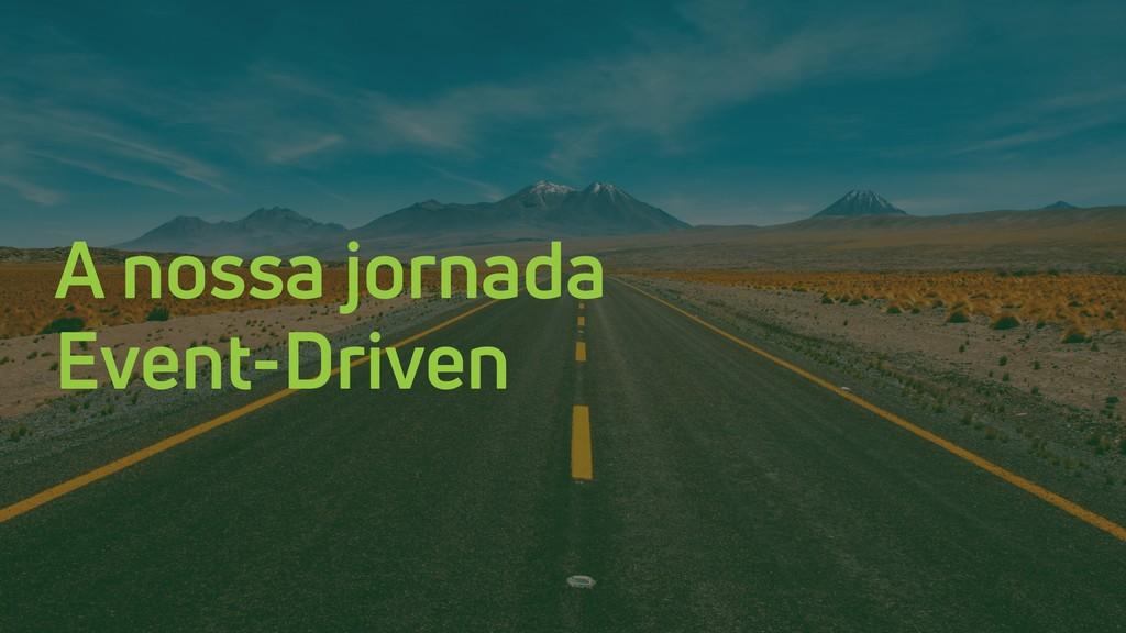 A nossa jornada Event-Driven
