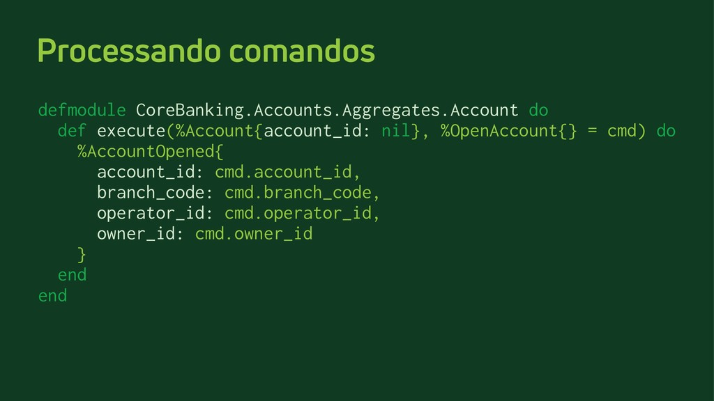 Processando comandos defmodule CoreBanking.Acco...