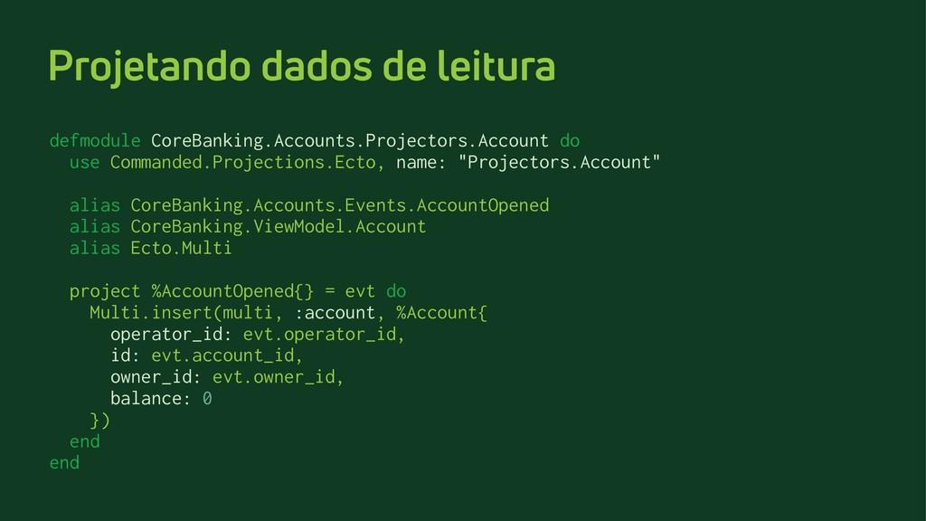 Projetando dados de leitura defmodule CoreBanki...