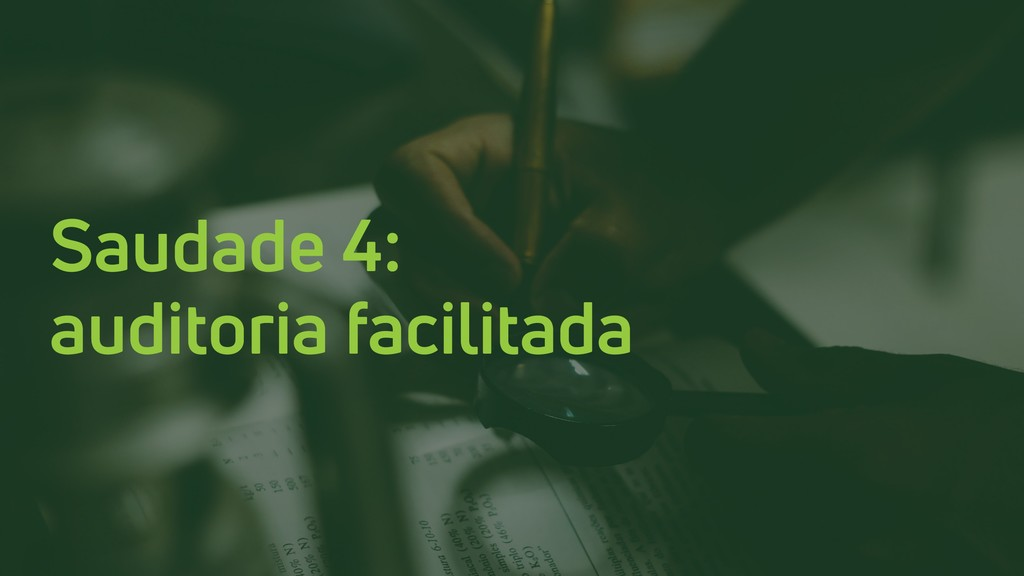 Saudade 4: auditoria facilitada