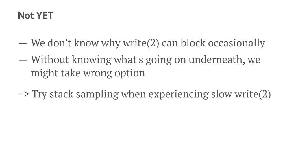 Not YET — We don't know why write(2) can block ...