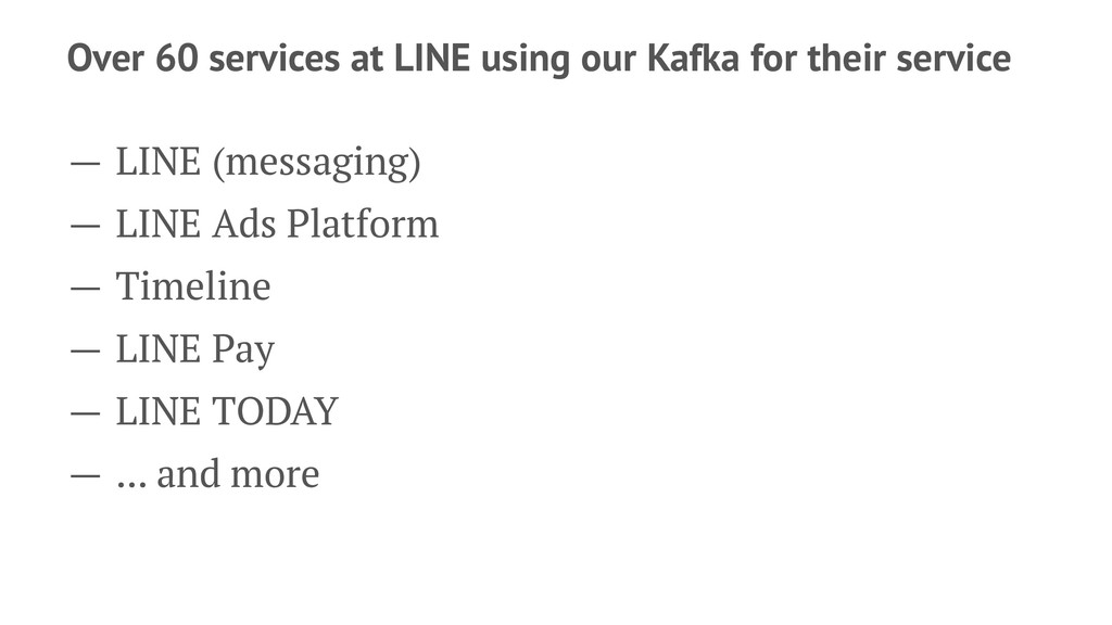 Over 60 services at LINE using our Kafka for th...