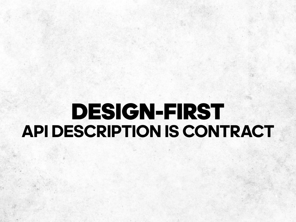DESIGN-FIRST API DESCRIPTION IS CONTRACT