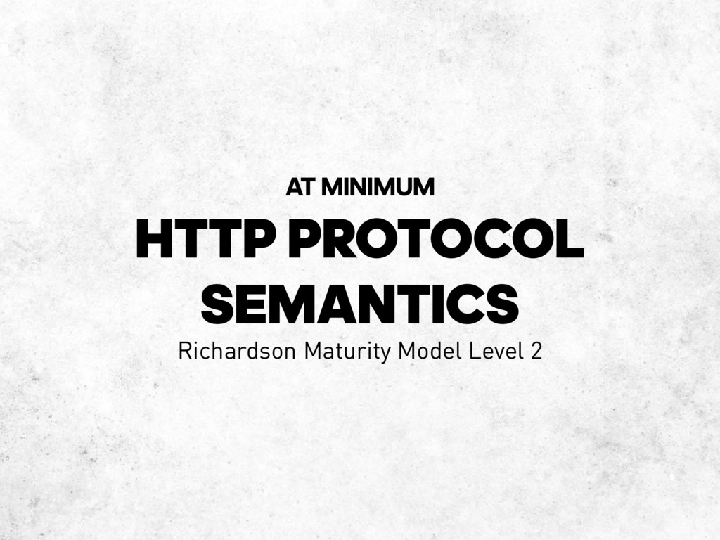 HTTP PROTOCOL SEMANTICS AT MINIMUM Richardson M...