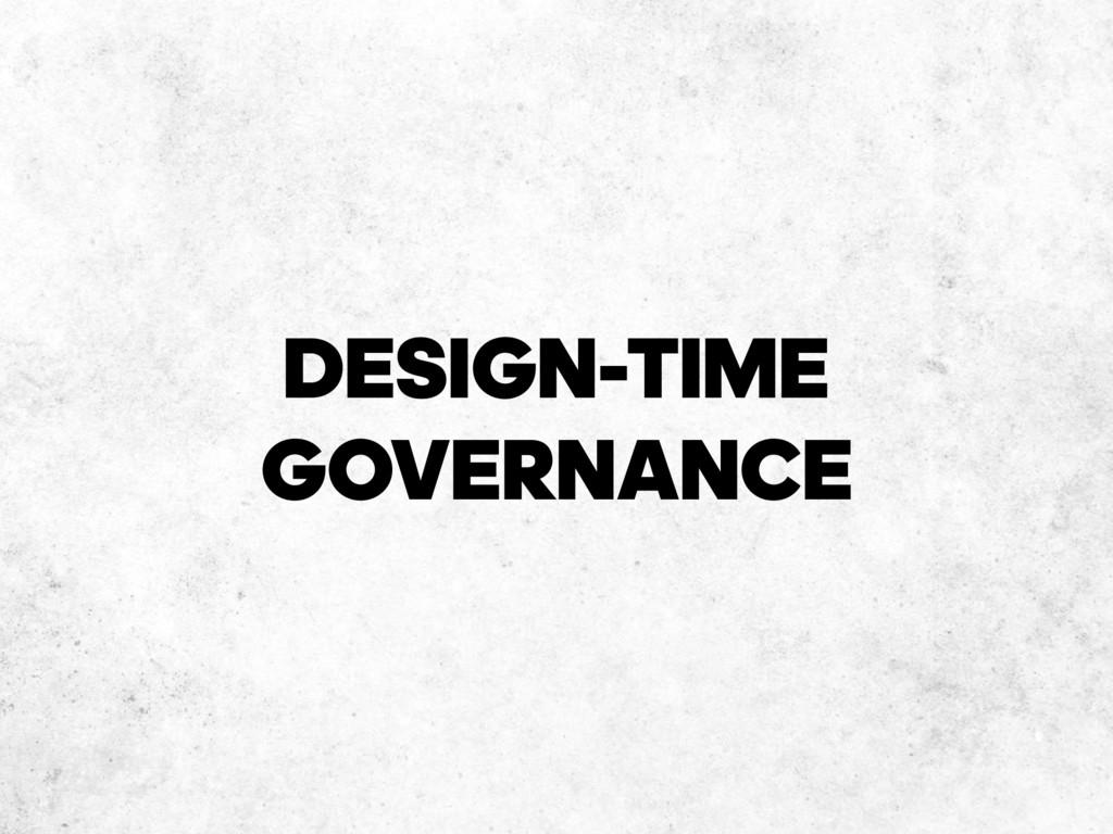 DESIGN-TIME GOVERNANCE