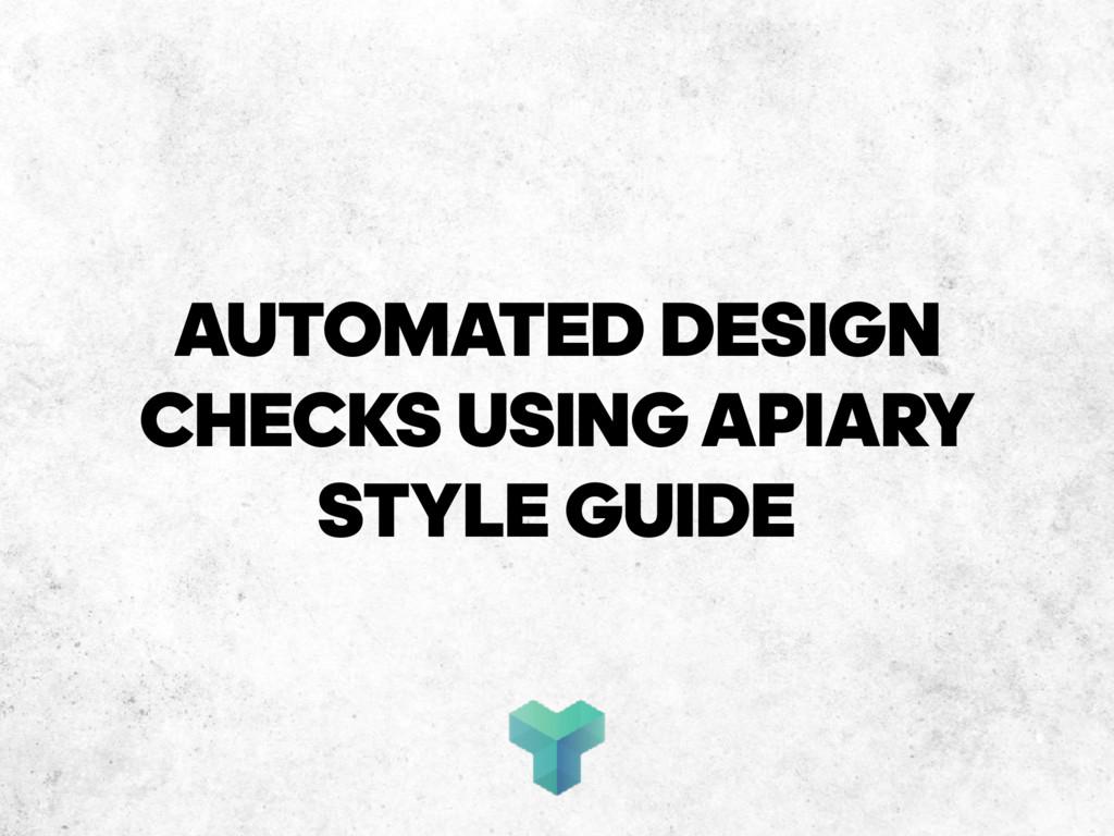 AUTOMATED DESIGN CHECKS USINGAPIARY STYLE GUI...