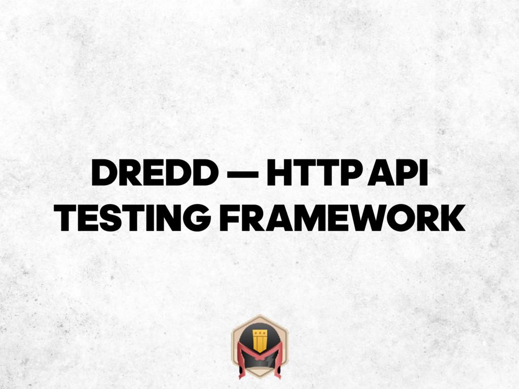 DREDD — HTTP‐API TESTING FRAMEWORK
