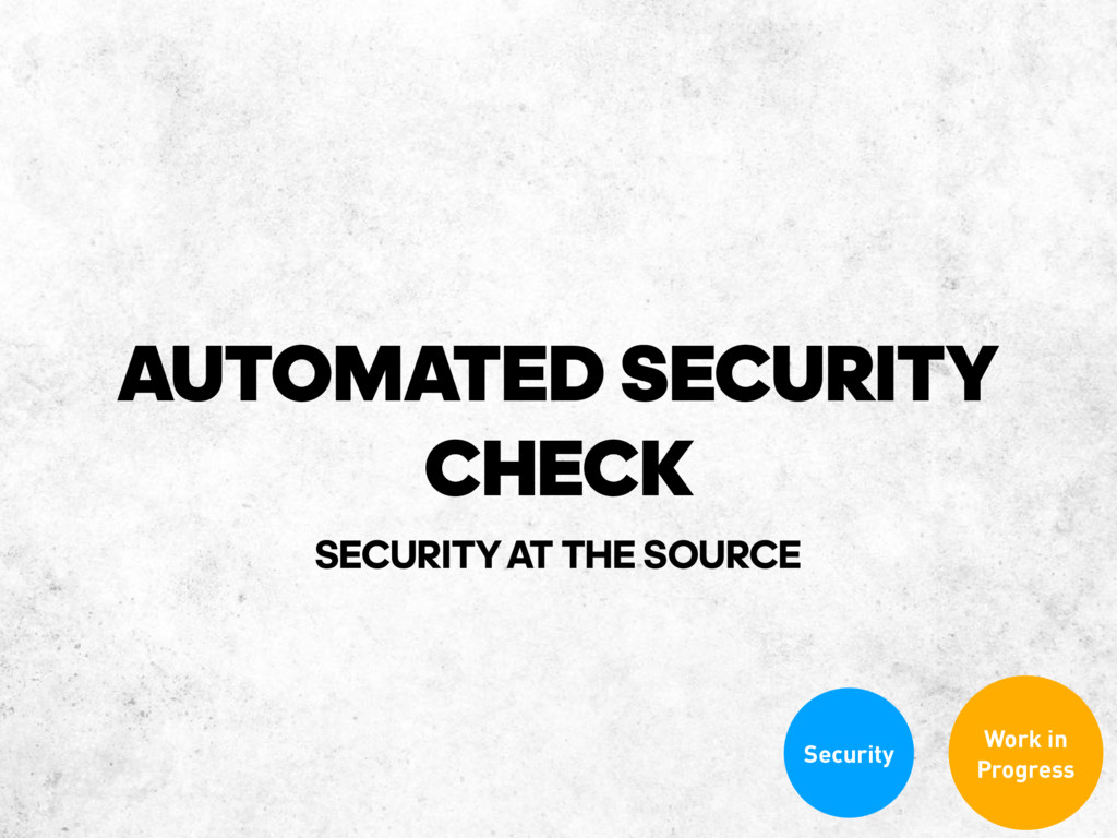 AUTOMATED SECURITY CHECK Security Work in Progr...