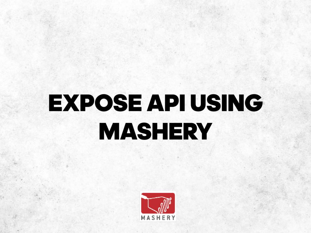 EXPOSE API USING MASHERY