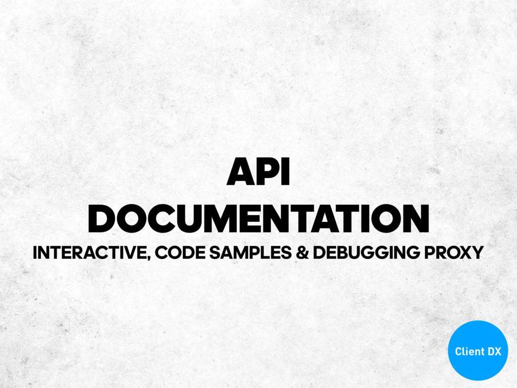 API DOCUMENTATION INTERACTIVE, CODE SAMPLES & D...