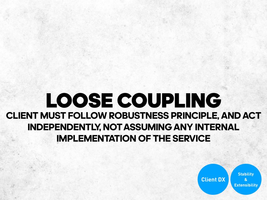 LOOSE COUPLING CLIENT MUST FOLLOW ROBUSTNESS PR...