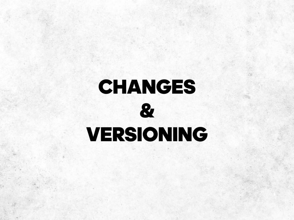 CHANGES & VERSIONING