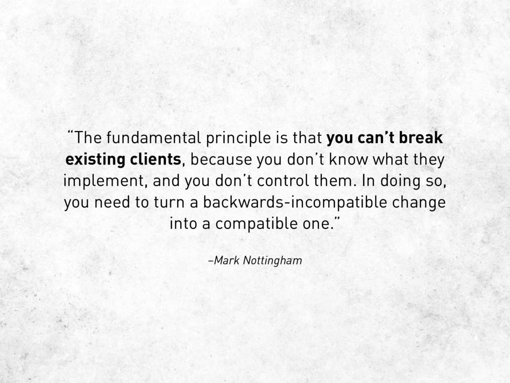 "–Mark Nottingham ""The fundamental principle is ..."