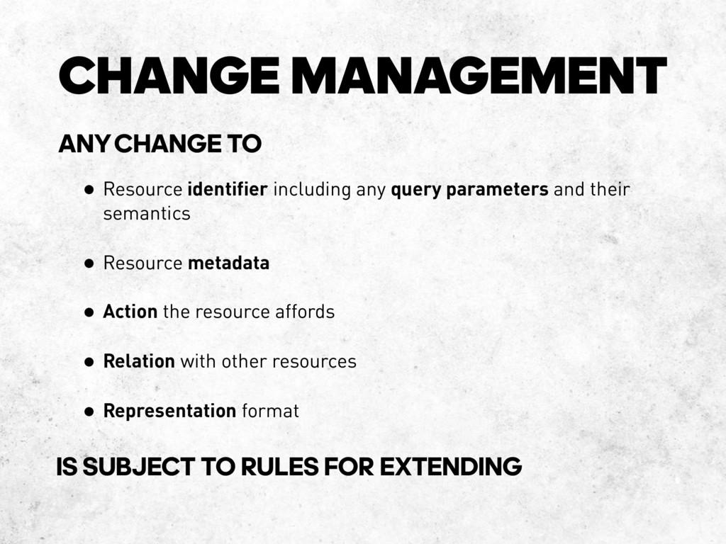 CHANGE MANAGEMENT • Resource identifier includi...