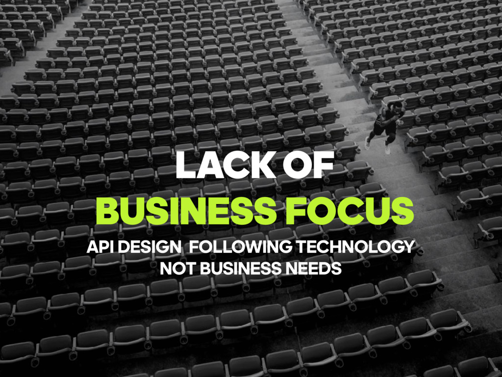 LACKOF BUSINESS FOCUS API DESIGN FOLLOWINGTEC...