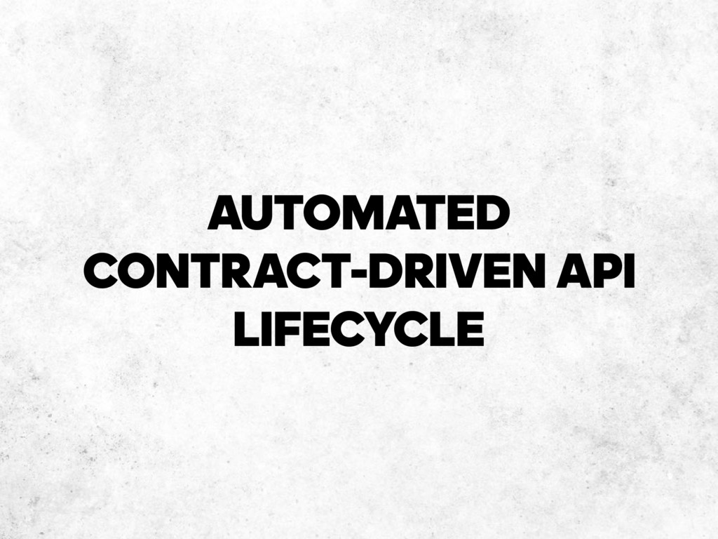 AUTOMATED CONTRACT-DRIVEN API LIFECYCLE