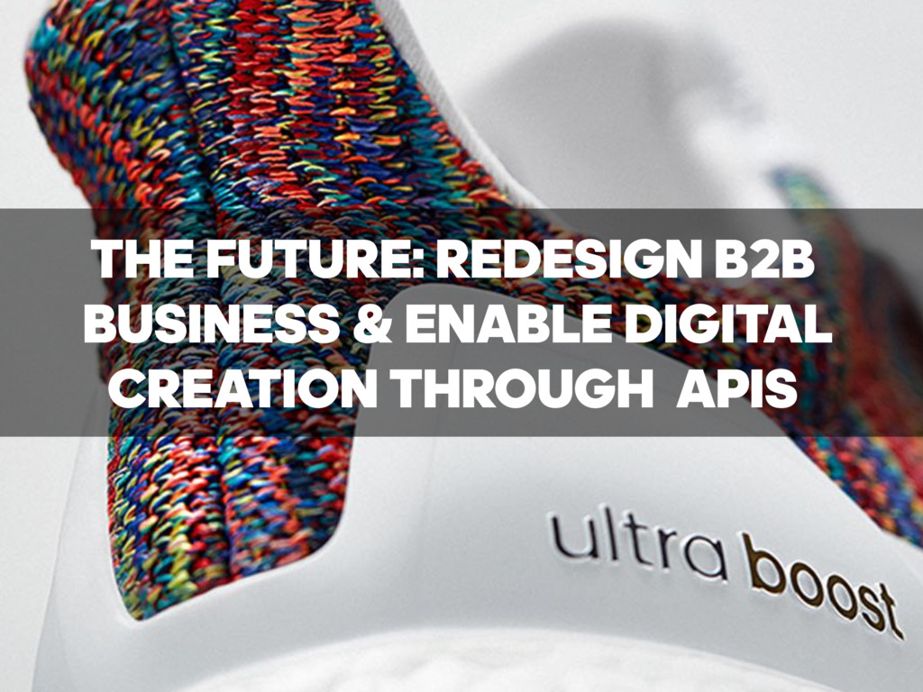 THE FUTURE: REDESIGN B2B BUSINESS & ENABLE DIGI...
