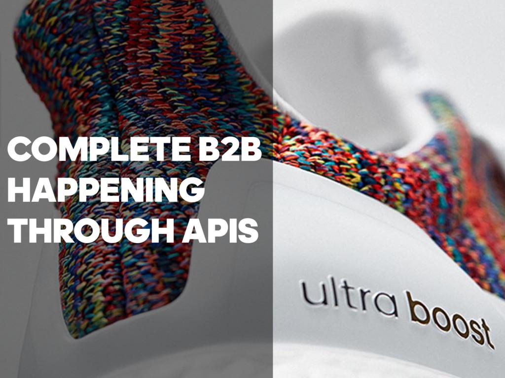 COMPLETE B2B HAPPENING THROUGH APIS