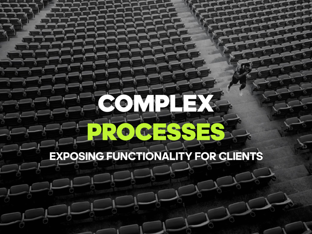 COMPLEX PROCESSES EXPOSING FUNCTIONALITY FOR CL...