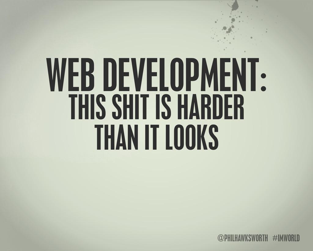 @PHILHAWKSWORTH #IMWORLD WEB DEVELOPMENT: THIS ...