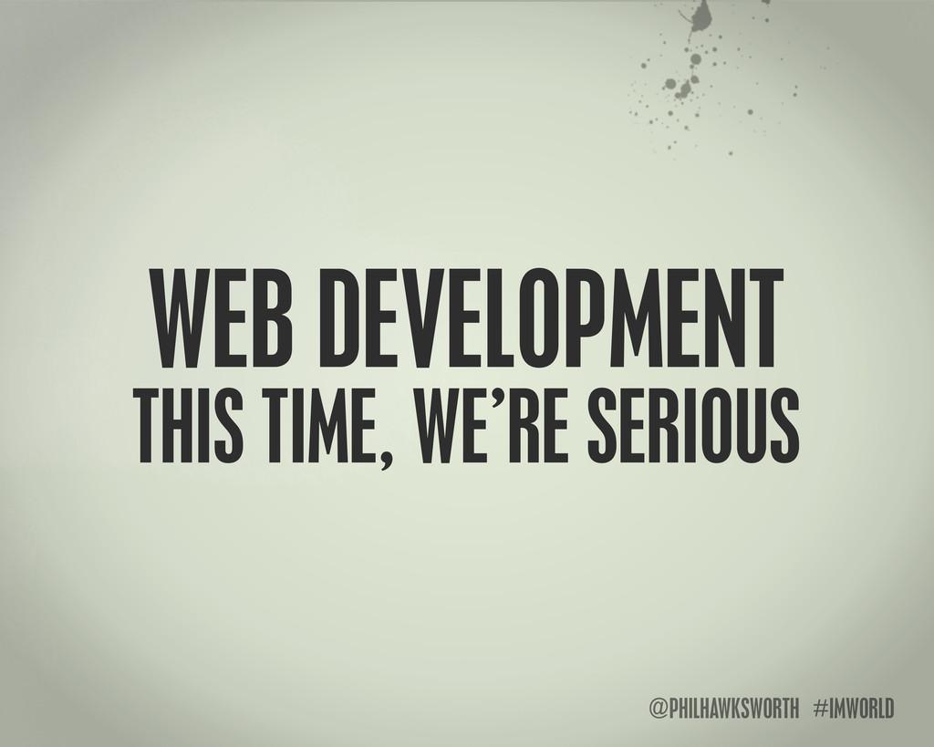 @PHILHAWKSWORTH #IMWORLD WEB DEVELOPMENT THIS T...