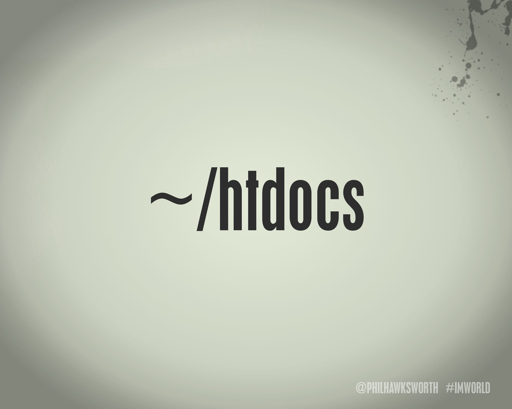 @PHILHAWKSWORTH #IMWORLD ~/htdocs