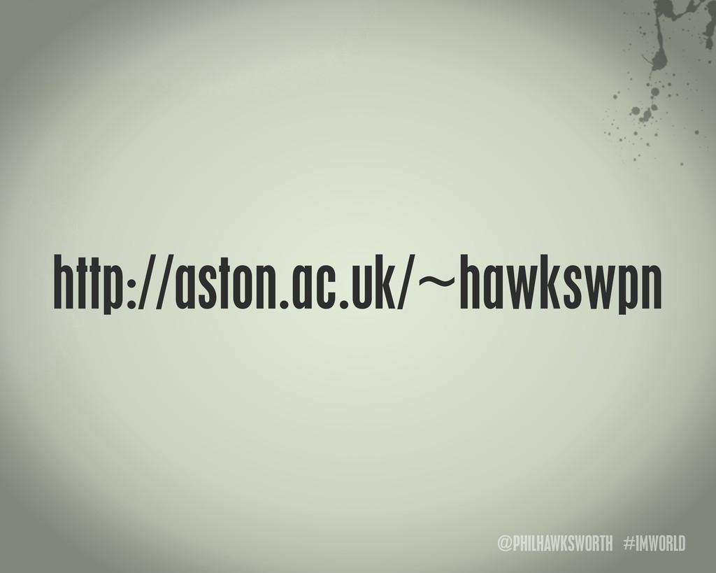 @PHILHAWKSWORTH #IMWORLD http://aston.ac.uk/~ha...