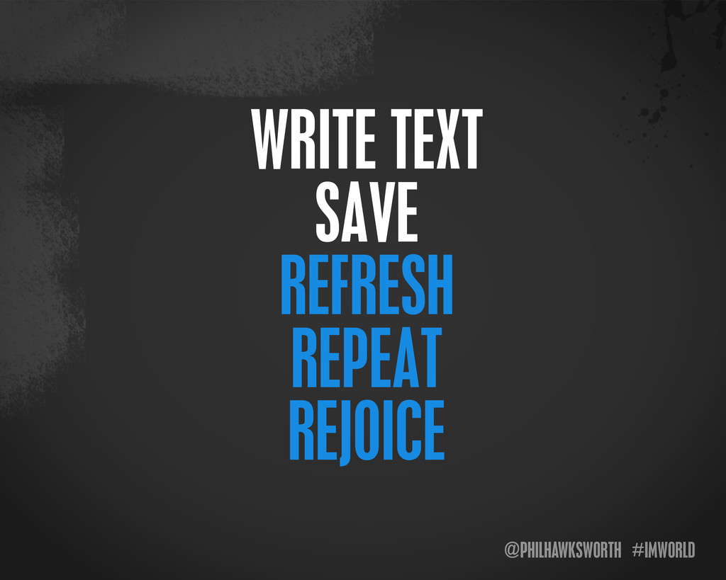 @PHILHAWKSWORTH #IMWORLD WRITE TEXT SAVE REFRES...