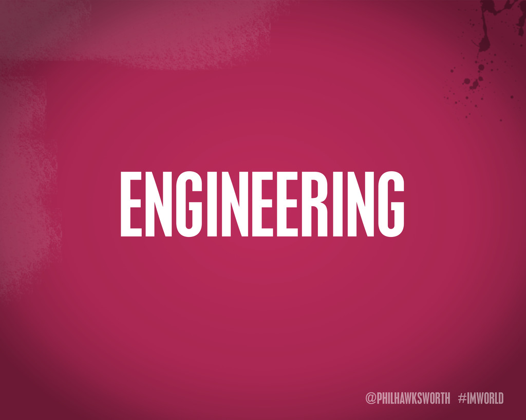 @PHILHAWKSWORTH #IMWORLD ENGINEERING